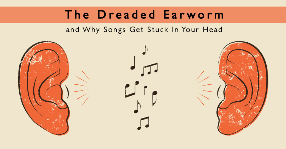 The Dreaded Earworm - And Why Songs Get Stuck In Your Head