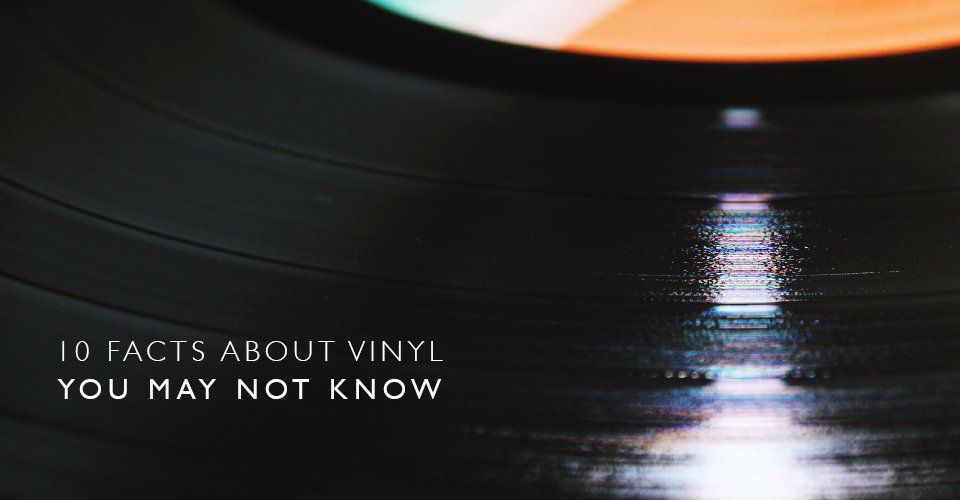 Ten Facts About Vinyl Records Only a True Vinyl-Geek Will Know