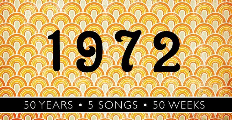 50 Years - 5 Songs - 50 Weeks: 1972
