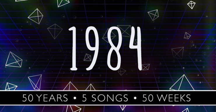 50 Years - 5 Songs - 50 Weeks: 1984