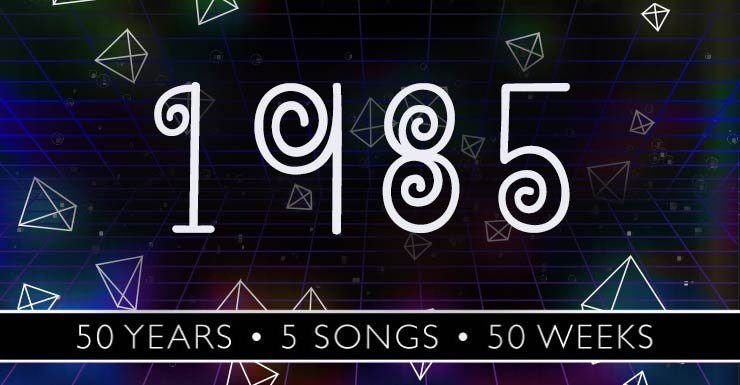 50 Years - 5 Songs - 50 Weeks: 1985