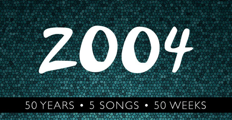 50 years - 5 Songs - 50 Weeks: 2004