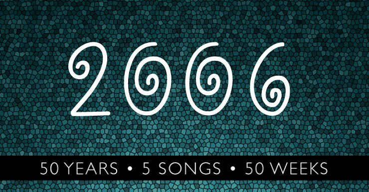 50 Years - 5 Songs - 50 Weeks: 2006
